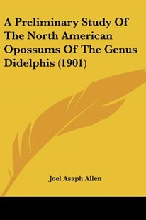 A Preliminary Study of the North American Opossums of the Genus Didelphis (1901) by Joel Asaph Allen (9781120126863) - PaperBack - Modern & Contemporary Fiction Literature