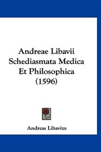 Andreae Libavii Schediasmata Medica Et Philosophica (1596) by Andreas Libavius (9781120154033) - PaperBack - Modern & Contemporary Fiction Literature