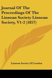 Journal of the Proceedings of the Linnean Society Linnean Society, V1-2 (1857) by Society Of London Linnean Society of London, Linnean Society of London (9781120165787) - PaperBack - Modern & Contemporary Fiction Literature