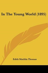 In the Young World (1895) by Edith Matilda Thomas (9781120203052) - PaperBack - Modern & Contemporary Fiction Literature