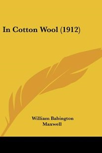 In Cotton Wool (1912) by William Babington Maxwell (9781120298904) - PaperBack - Modern & Contemporary Fiction Literature