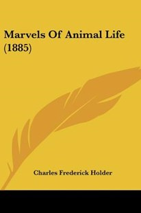 Marvels of Animal Life (1885) by Charles Frederick Holder (9781120324269) - PaperBack - Modern & Contemporary Fiction Literature