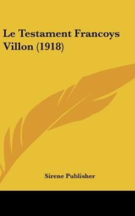 Le Testament Francoys Villon (1918) by Publisher Sirene Publisher, Sirene Publisher (9781120534613) - HardCover - Modern & Contemporary Fiction Literature