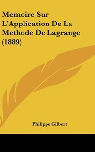 Memoire Sur L'Application de La Methode de Lagrange (1889) by Philippe Gilbert (9781120548306) - HardCover - Modern & Contemporary Fiction Literature