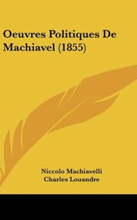 Oeuvres Politiques de Machiavel (1855) by Niccolo Machiavelli, Charles Louandre (9781120606198) - HardCover - Modern & Contemporary Fiction Literature