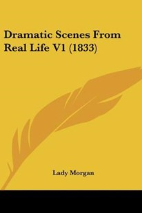 Dramatic Scenes from Real Life V1 (1833) by Lady Morgan (9781120613172) - PaperBack - Modern & Contemporary Fiction Literature