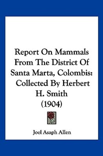 Report on Mammals from the District of Santa Marta, Colombis by Joel Asaph Allen (9781120640420) - PaperBack - Modern & Contemporary Fiction Literature
