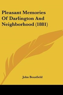 Pleasant Memories of Darlington and Neighborhood (1881) by John Bousfield (9781120676177) - PaperBack - Modern & Contemporary Fiction Literature
