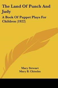 The Land of Punch and Judy by Mary Stewart, Mary B Chisolm (9781120894960) - PaperBack - Modern & Contemporary Fiction Literature
