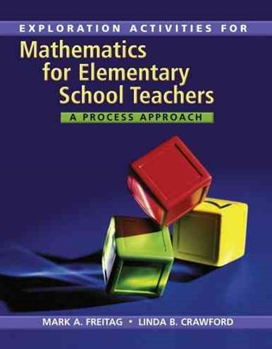 Explorations Activities for Freitag's Mathematics for Elementary School  Teachers: A Process Approach