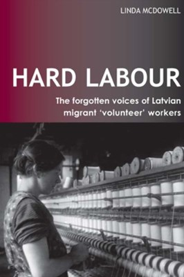 (ebook) Hard Labour: The Forgotten Voices of Latvian Migrant 'Volunteer' Workers