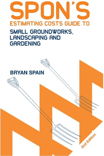 Spon's Estimating Costs Guide to Small Groundworks, Landscaping and Gardening, Second Edition