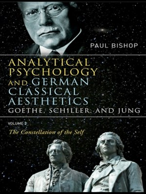 Analytical Psychology and German Classical Aesthetics: Goethe, Schiller, and Jung Volume 2