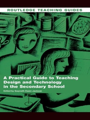 A Practical Guide to Teaching Design and Technology in the Secondary School