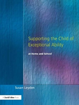 Supporting the Child of Exceptional Ability at Home and School, Third Edition