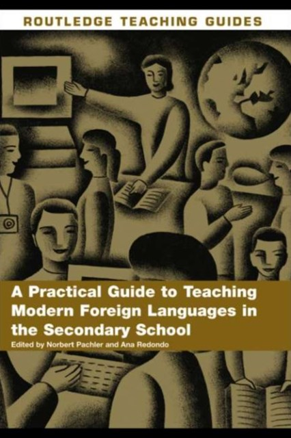 Practical Guide to Teaching Modern Foreign Languages in the Secondary School