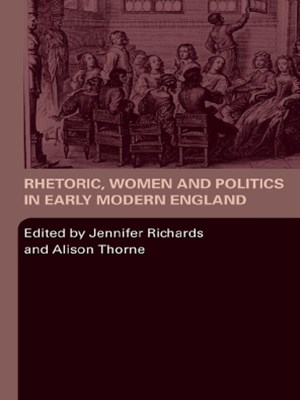 Rhetoric, Women and Politics in Early Modern England