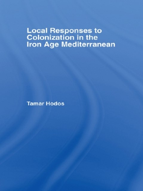 Local Responses to Colonization in the Iron Age Meditarranean