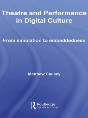 Theatre and Performance in Digital Culture