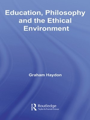 Education, Philosophy and the Ethical Environment