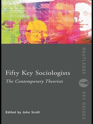 Fifty Key Sociologists: The Contemporary Theorists