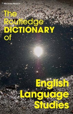 The Routledge Dictionary of English Language Studies
