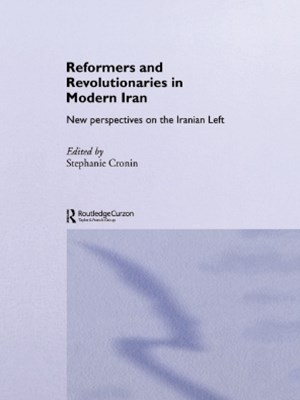 Reformers and Revolutionaries in Modern Iran