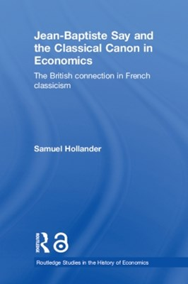 Jean-Baptiste Say and the Classical Canon in Economics
