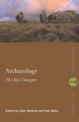 Archaeology: The Key Concepts