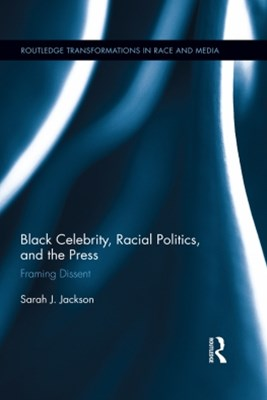 Black Celebrity, Racial Politics, and the Press
