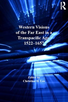 Western Visions of the Far East in a Transpacific Age, 1522-1657