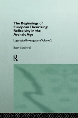 The Beginnings of European Theorizing: Reflexivity in the Archaic Age