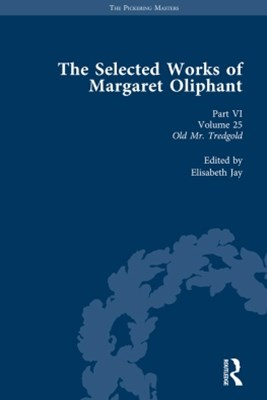 The Selected Works of Margaret Oliphant, Part VI Volume 25