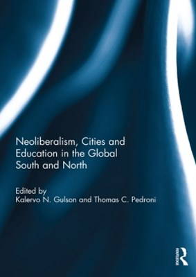 Neoliberalism, Cities and Education in the Global South and North