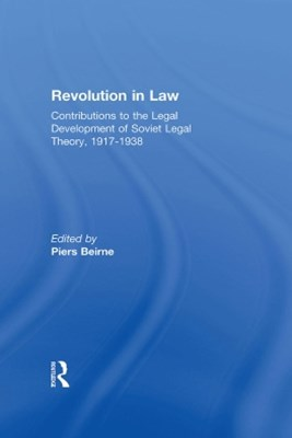 Revolution in Law: Contributions to the Legal Development of Soviet Legal Theory, 1917-38