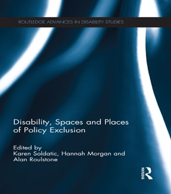 Disability, Spaces and Places of Policy Exclusion