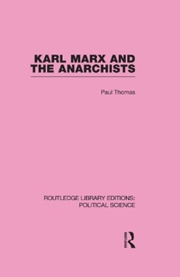 Karl Marx and the Anarchists Library Editions: Political Science Volume 60
