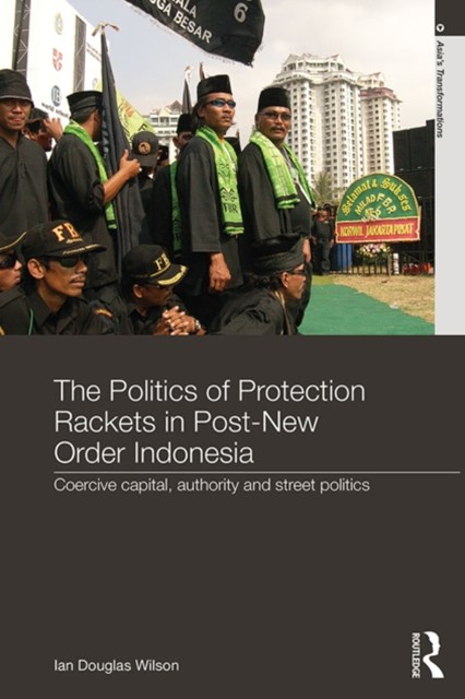 (ebook) The Politics of Protection Rackets in Post-New Order Indonesia