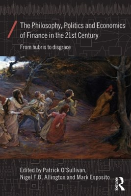 Philosophy, Politics and Economics of Finance in the 21st Century