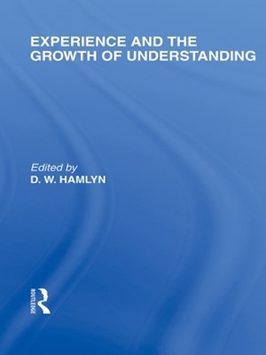 Experience and the growth of understanding (International Library of the Philosophy of Education Volume 11)
