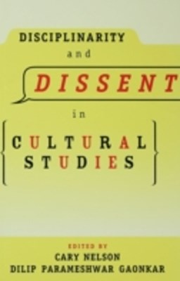 Disciplinarity and Dissent in Cultural Studies