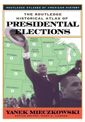 Routledge Historical Atlas of Presidential Elections