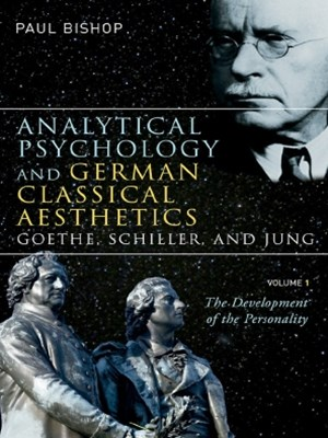 Analytical Psychology and German Classical Aesthetics: Goethe, Schiller, and Jung, Volume 1