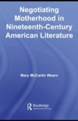 (ebook) Negotiating Motherhood in Nineteenth-Century American Literature