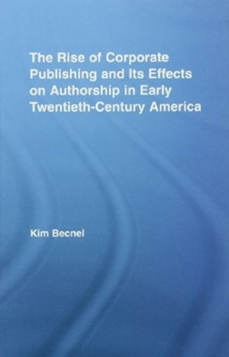 The Rise of Corporate Publishing and Its Effects on Authorship in Early Twentieth Century America