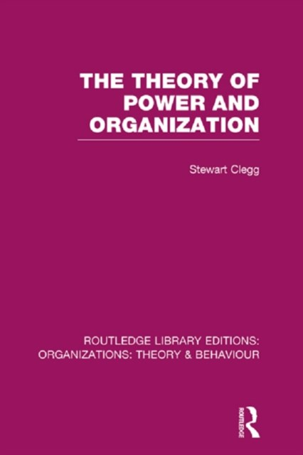 Theory of Power and Organization (RLE: Organizations)
