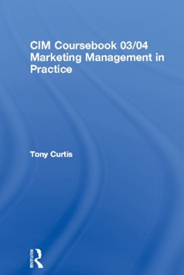 CIM Coursebook 03/04 Marketing Management in Practice