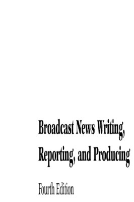 (ebook) Broadcast News Writing, Reporting, and Producing