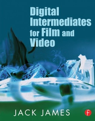 Digital Intermediates for Film and Video