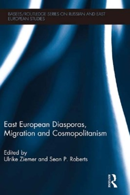 East European Diasporas, Migration and Cosmopolitanism